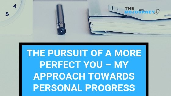THE PURSUIT OF A MORE PERFECT YOU – MY APPROACH TOWARDS PERSONAL PROGRESS