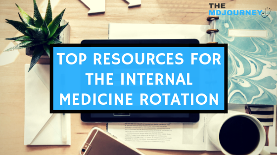 Top Resources to Honor Your Internal Medicine Rotation [2019