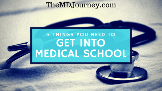 What do you need to get into medical school? Learn the top 5 things you need to get into medical school