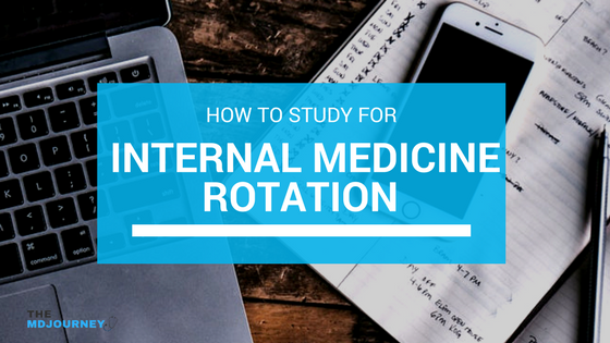 How to Study For Your Internal Medicine Rotation - TheMDJourney