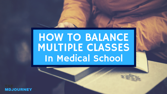 How To Balance Multiple Classes in Medical School