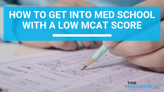 Get into med school with low MCAT score