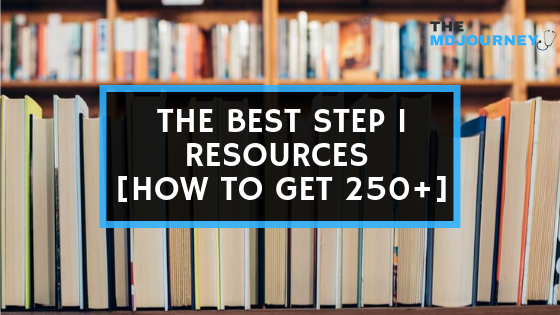 The Best Step 1 Resources [How To Get 250+]